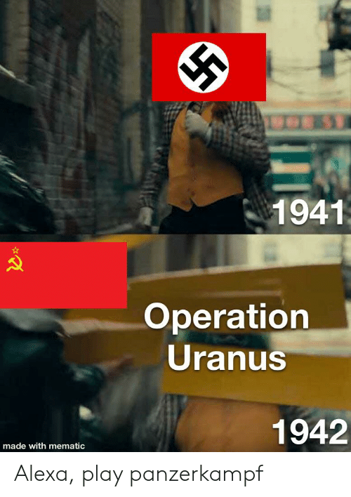 History, Uranus, and Alexa: 1941  Operation  Uranus  1942  made with mematic Alexa, play panzerkampf