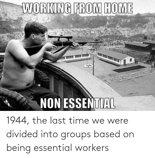 Divided: 1944, the last time we were divided into groups based on being essential workers
