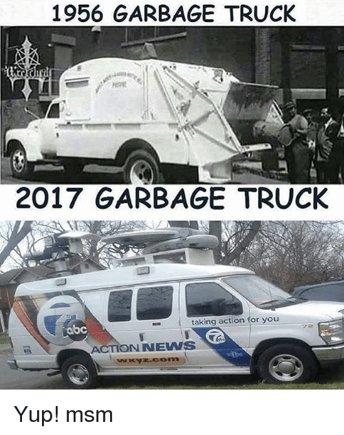 Abc, Memes, and 🤖: 1956 GARBAGE TRUCK  2017 GARBAGE TRUCK  taking action for you  abc  ACTION NEVNS Yup! msm