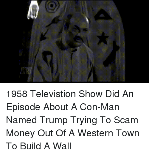 Money, Trump, and Western: 1958 Televistion Show Did An Episode About A Con-Man Named Trump Trying To Scam Money Out Of A Western Town To Build A Wall
