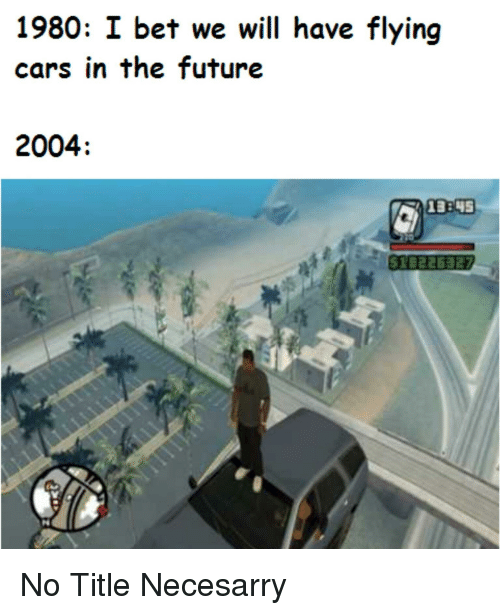 1980 I Bet We Will Have Flying Cars In The Future 2004 Cars Meme On Conservative Memes