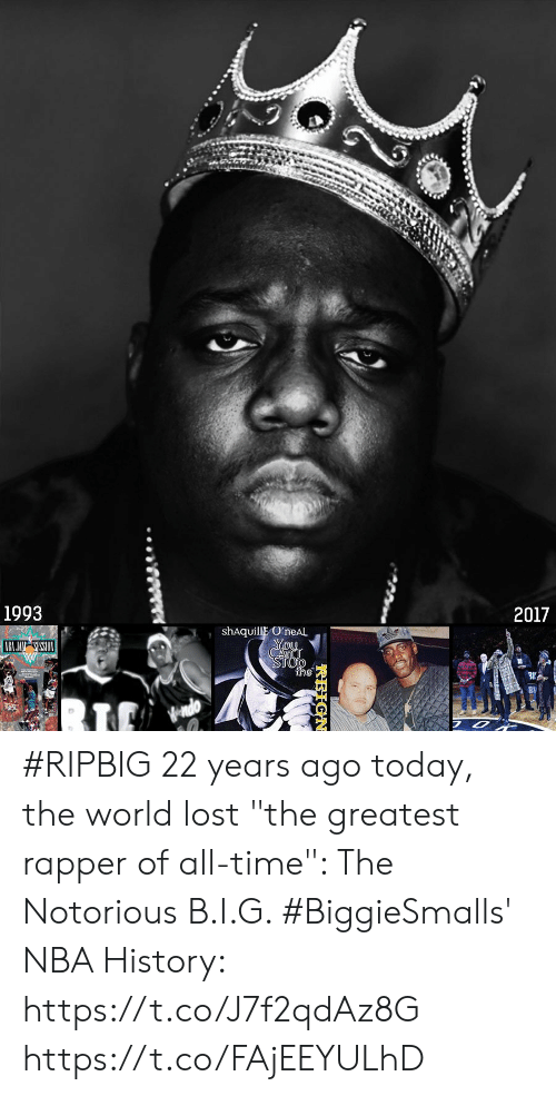 "notorious: 1993  2017  shAquillE OneAL  2 #RIPBIG 22 years ago today, the world lost ""the greatest rapper of all-time"": The Notorious B.I.G.    #BiggieSmalls' NBA History: https://t.co/J7f2qdAz8G https://t.co/FAjEEYULhD"