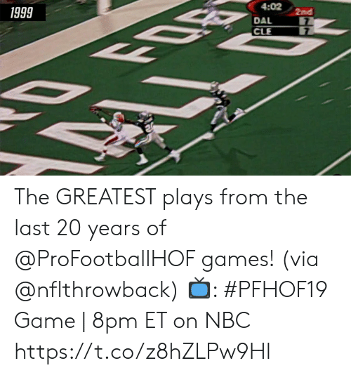 Memes, Game, and Games: 1999  4:02 2nd  LLT The GREATEST plays from the last 20 years of @ProFootballHOF games! (via @nflthrowback)   📺: #PFHOF19 Game   8pm ET on NBC https://t.co/z8hZLPw9Hl