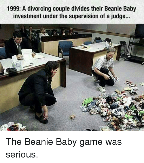 Baby, It's Cold Outside, Memes, and Game: 1999: A divorcing couple divides their Beanie Baby  investment underthe supervision of a judge... The Beanie Baby game was serious.