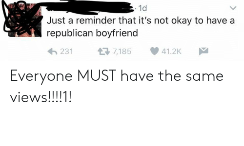 Tumblr, Okay, and Boyfriend: 1d  Just a reminder that it's not okay to have a  republican boyfriend  7,185  231  41.2K Everyone MUST have the same views!!!!1!