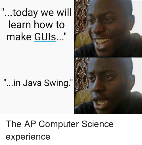 """Computer, How To, and Java: 1l  ...today we will  learn how to  make GUls..""""  """"...in Java Swing."""" The AP Computer Science experience"""