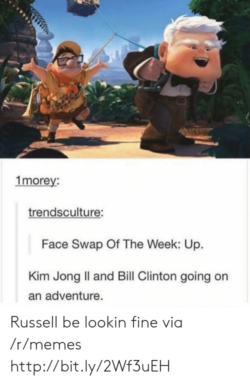 Jong: 1morey:  trendsculture:  Face Swap Of The Week: Up.  Kim Jong Il and Bill Clinton going on  an adventure. Russell be lookin fine via /r/memes http://bit.ly/2Wf3uEH