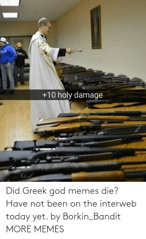 Holy: 1R1  +10 holy damage Did Greek god memes die? Have not been on the interweb today yet. by Borkin_Bandit MORE MEMES