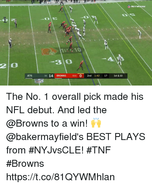 Memes, Nfl, and Best: 1S7 10  it  2 0  30  JETS  11 14 BROWNS 011 0 2nd 1:42 17 1st & 10  FL The No. 1 overall pick made his NFL debut. And led the @Browns to a win! 🙌  @bakermayfield's BEST PLAYS from #NYJvsCLE! #TNF #Browns https://t.co/81QYWMhlan