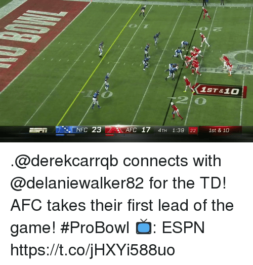 Espn, Memes, and The Game: 1ST&10  AFC 17 4TH 1:39 22 1st & 10 .@derekcarrqb connects with @delaniewalker82 for the TD!  AFC takes their first lead of the game! #ProBowl  📺: ESPN https://t.co/jHXYi588uo