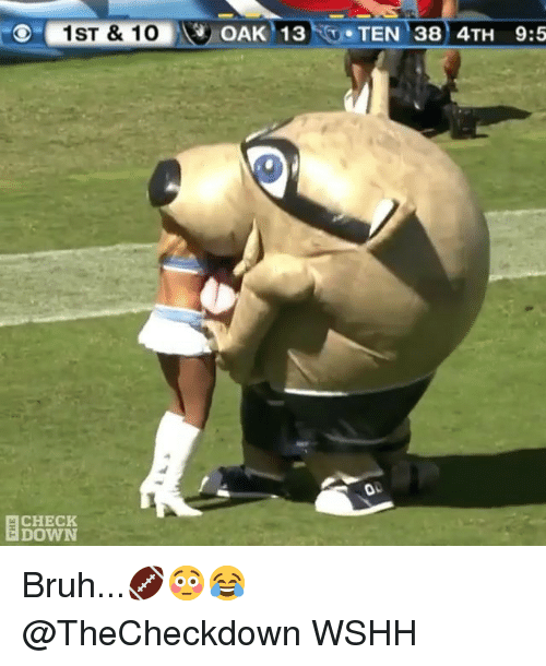 Bruh, Memes, and Wshh: 1ST &10  OAK 13  TEN 38 4TH 9:5  CHECK  DOWN Bruh...🏈😳😂 @TheCheckdown WSHH