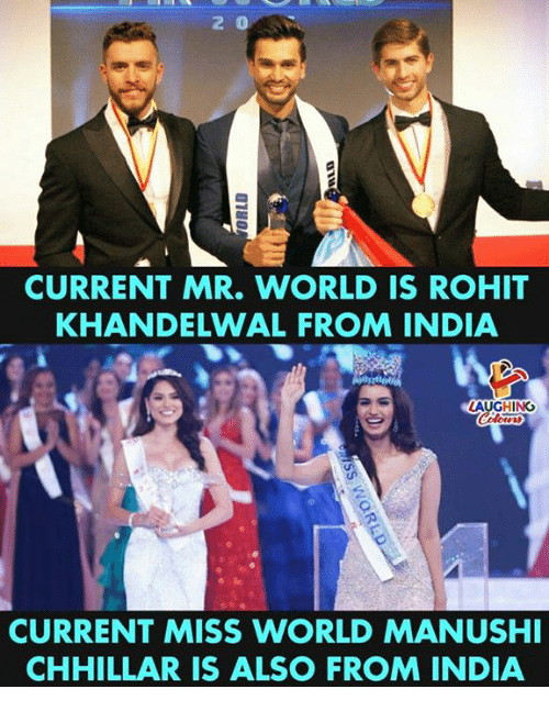 India, World, and Indianpeoplefacebook: 2 0  CURRENT MR. WORLD IS ROHIT  KHANDELWAL FROM INDIA  LAUGHING  CURRENT MISS WORLD MANUSH  CHHILLAR IS ALSO FROM INDIA