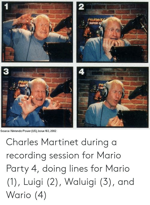 mario party: 2  3  4  Source: Nintendo Power (US), Issue 163, 2002 Charles Martinet during a recording session for Mario Party 4, doing lines for Mario (1), Luigi (2), Waluigi (3), and Wario (4)