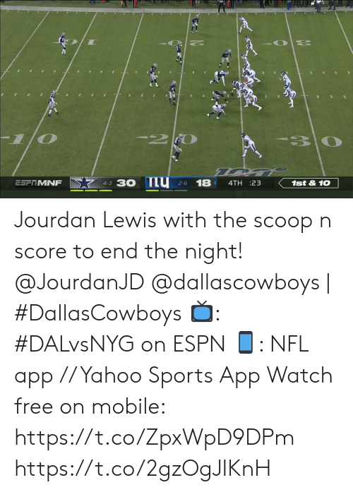 Espn, Memes, and Nfl: -2  30  30 nu  18  1st&10  ESFTMNF  4TH 23  4-3  2-6 Jourdan Lewis with the scoop n score to end the night!  @JourdanJD @dallascowboys | #DallasCowboys 📺: #DALvsNYG on ESPN 📱: NFL app // Yahoo Sports App Watch free on mobile: https://t.co/ZpxWpD9DPm https://t.co/2gzOgJIKnH