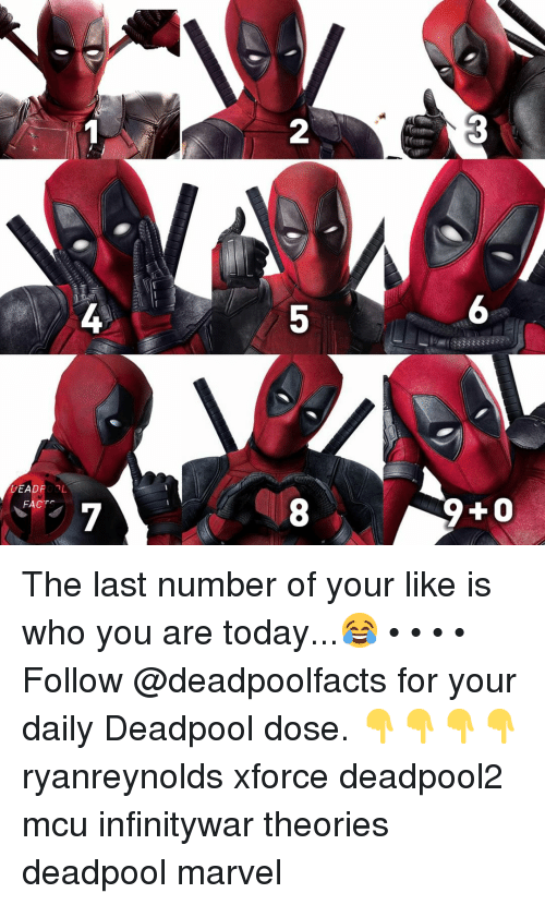Memes, Deadpool, and Marvel: 2  5  DEADPOOL  FACT The last number of your like is who you are today...😂 • • • • Follow @deadpoolfacts for your daily Deadpool dose. 👇👇👇👇 ryanreynolds xforce deadpool2 mcu infinitywar theories deadpool marvel