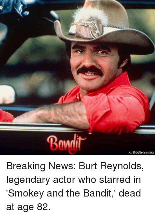 Memes, News, and Breaking News: 2  Art Zelin/Getty Images Breaking News: Burt Reynolds, legendary actor who starred in 'Smokey and the Bandit,' dead at age 82.