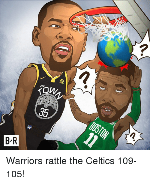 Celtics, Warriors, and The: 2  B R Warriors rattle the Celtics 109-105!