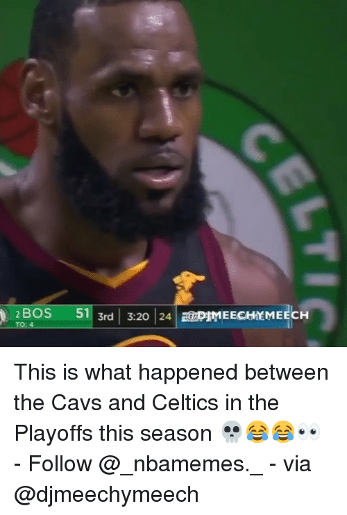 Cavs, Memes, and Celtics: 2 BOS 5  TO:4  51 3rd 320 24MEECHEMEECH This is what happened between the Cavs and Celtics in the Playoffs this season 💀😂😂👀 - Follow @_nbamemes._ - via @djmeechymeech