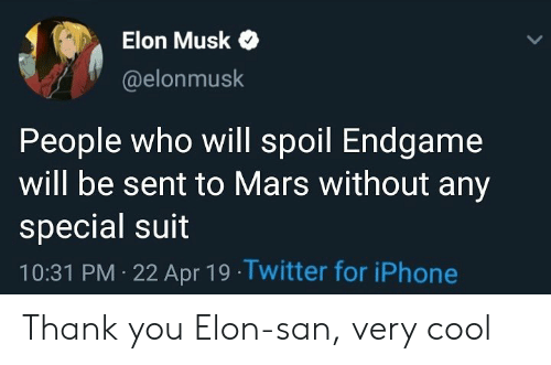 Iphone, Twitter, and Thank You: 2  Elon Musk  @elonmusk  People who will spoil Endgame  will be sent to Mars without any  special suit  10:31 PM 22 Apr 19 Twitter for iPhone Thank you Elon-san, very cool