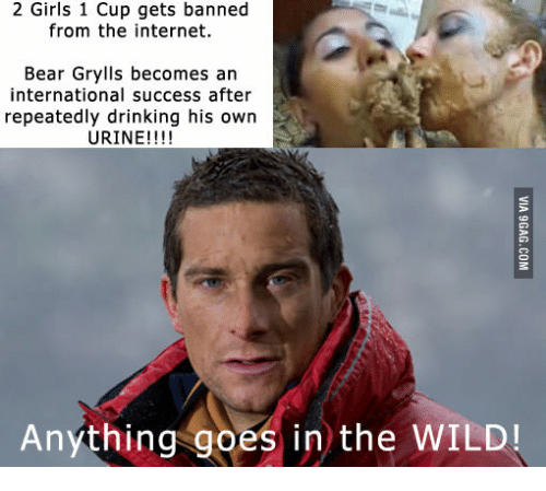 Drinking Girls And Internet 2 1 Cup Gets Banned From The Bear Grylls Becomes An International Success After Repeatedly His Own