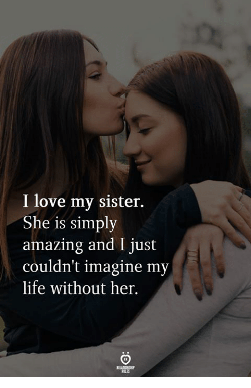 Life, Love, and Amazing: 2  I love my sister.  She is simply  amazing and I just  couldn't imagine my  life without her.