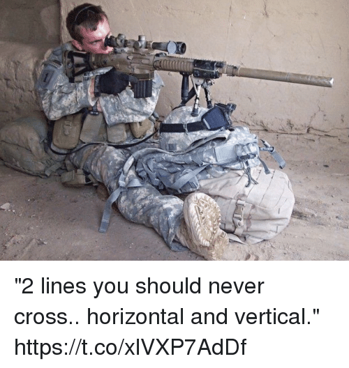 """Memes, Cross, and Never: """"2 lines you should never cross.. horizontal and vertical."""" https://t.co/xlVXP7AdDf"""