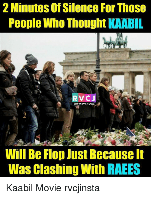 Memes, 🤖, and Clash: 2 Minutes of Silence For Those  People Who Thought KAABIL  RVCJ  WWW. RVCJ.COM  Will Be Flop Just Because It  Was clashing With RAEES Kaabil Movie rvcjinsta