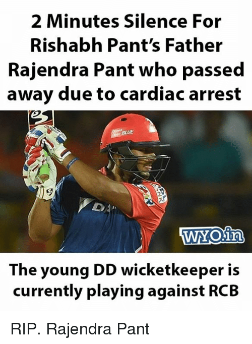 Pantsings: 2 Minutes Silence For  Rishabh Pant's Father  Rajendra Pant who passed  away due to cardiac arrest  BLUE  WNOin  The young DD wicketkeeper is  currently playing against RCB RIP. Rajendra Pant