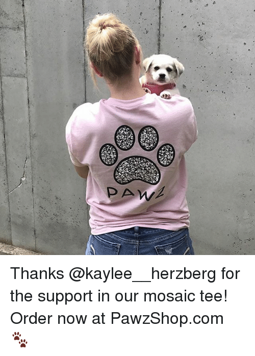 Memes, 🤖, and Com: 2  PAW Thanks @kaylee__herzberg for the support in our mosaic tee! Order now at PawzShop.com 🐾