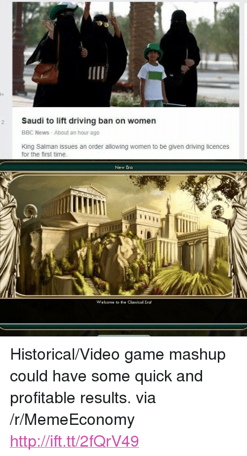 """Driving, News, and Bbc News: 2 Saudi to lift driving ban on women  BBC News About an hour ago  King Salman issues an order allowing women to be given driving licences  for the first time  New Era  Welcome to the Classical Era! <p>Historical/Video game mashup could have some quick and profitable results. via /r/MemeEconomy <a href=""""http://ift.tt/2fQrV49"""">http://ift.tt/2fQrV49</a></p>"""