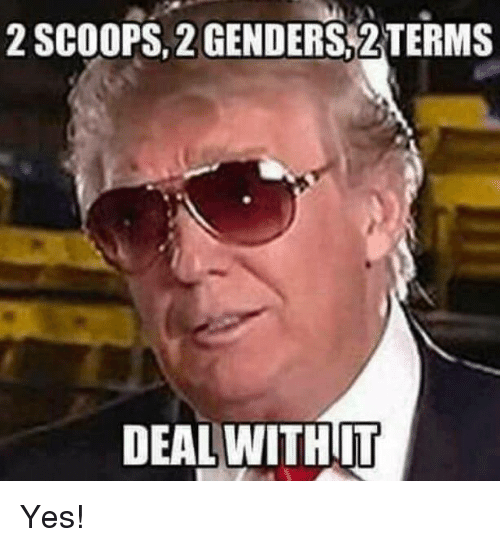 Yes, Deal, and 2Terms: 2 SCOOPS, 2GENDERS 2TERMS  DEAL WITHIT Yes!