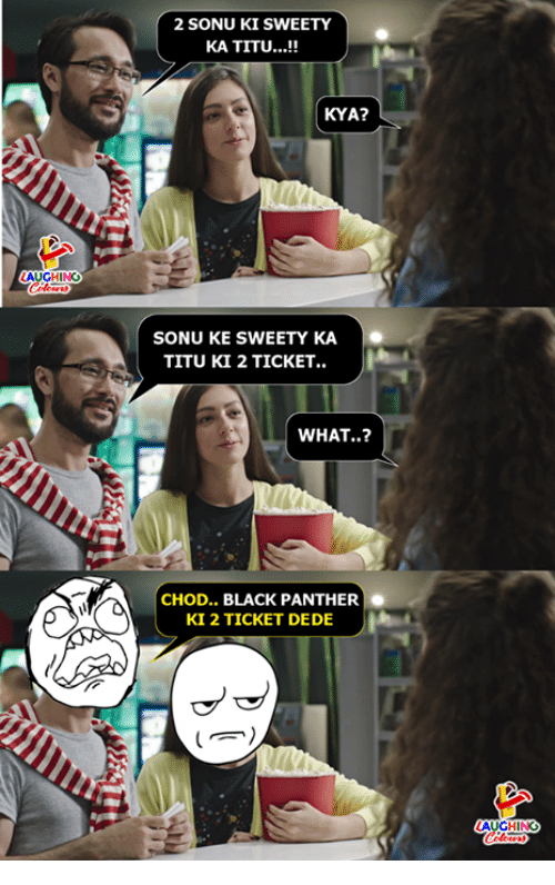 Black, Black Panther, and Indianpeoplefacebook: 2 SONU KI SWEETY  KA TITU...!!  KYA?  LAUGHING  SONU KE SWEETY KA  TITU KI 2 TICKET.  WHAT..?  CHOD. BLACK PANTHER  KI 2 TICKET DEDE  UGHING