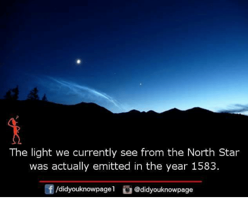 Memes, Star, and 🤖: 2  The light we currently see from the North Star  was actually emitted in the year 1583.  /didyouknowpagel  @didyouknowpage