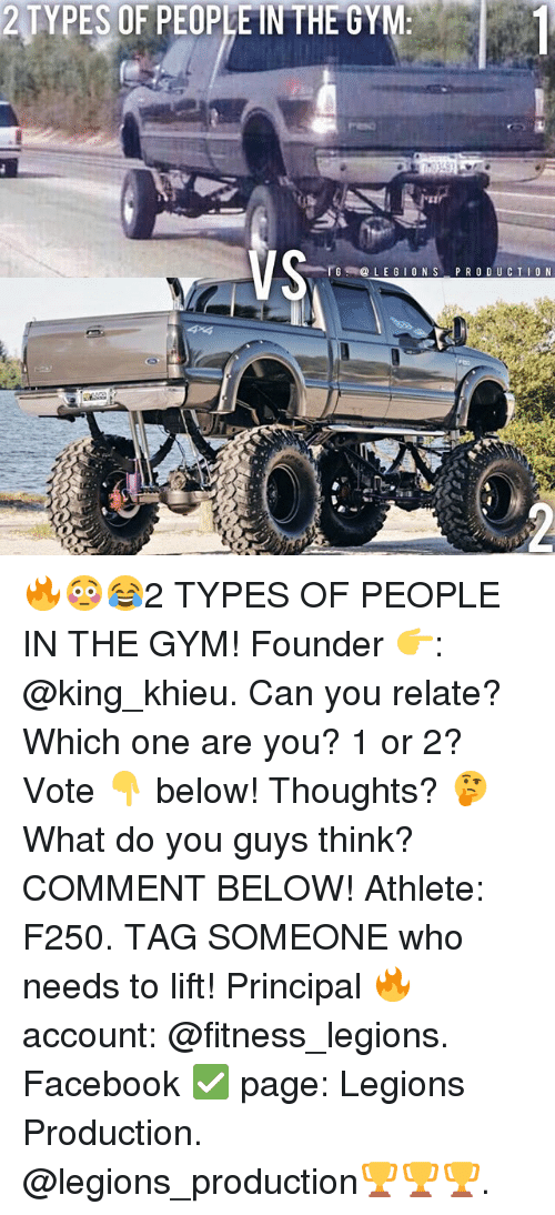 Facebook, Gym, and Memes: 2 TYPES OF PEOPLE IN THE GYM:  VS  -rB.1@ L E G 1 O N S-PRODUCTION 🔥😳😂2 TYPES OF PEOPLE IN THE GYM! Founder 👉: @king_khieu. Can you relate? Which one are you? 1 or 2? Vote 👇 below! Thoughts? 🤔 What do you guys think? COMMENT BELOW! Athlete: F250. TAG SOMEONE who needs to lift! Principal 🔥 account: @fitness_legions. Facebook ✅ page: Legions Production. @legions_production🏆🏆🏆.
