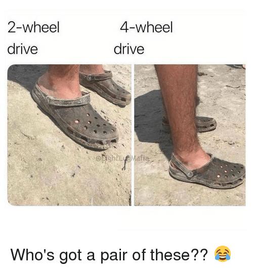 Memes, Drive, and 🤖: 2-wheel  drive  4-wheel  drive Who's got a pair of these?? 😂