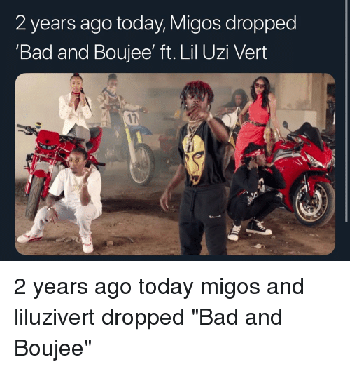 """Boujee: 2 years ago today, Migos dropped  'Bad and Boujee' ft. Lil Uzi Veirt 2 years ago today migos and liluzivert dropped """"Bad and Boujee"""""""