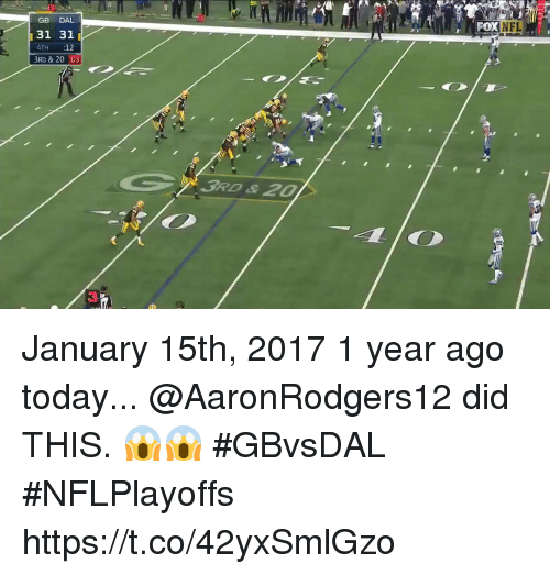 Memes, Nfl, and Today: 20  GB DAL  31 31  4TH 12  3RD & 20 :03  FOx  NFL  3RD &20 January 15th, 2017 1 year ago today...  @AaronRodgers12 did THIS. 😱😱 #GBvsDAL #NFLPlayoffs https://t.co/42yxSmlGzo