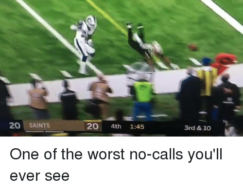 Nfl, New Orleans Saints, and The Worst: 20 SAINTS  20 4th 1:45  3rd & 1o One of the worst no-calls you'll ever see