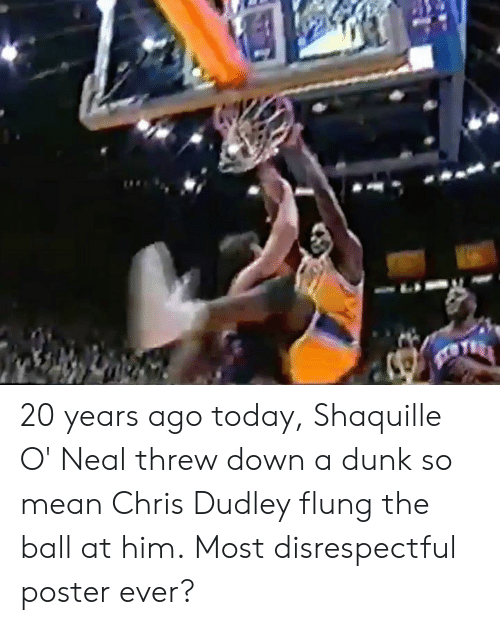 so mean: 20 years ago today, Shaquille O' Neal threw down a dunk so mean Chris Dudley flung the ball at him.  Most disrespectful poster ever?
