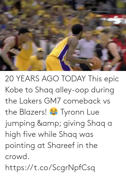 five: 20 YEARS AGO TODAY This epic Kobe to Shaq alley-oop during the Lakers GM7 comeback vs the Blazers!  😂 Tyronn Lue jumping & giving Shaq a high five while Shaq was pointing at Shareef in the crowd.   https://t.co/ScgrNpfCsq