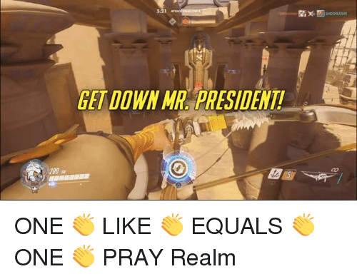 Equalizer: 200  5:21  GET DOWN MR PRESIDENT! ONE 👏 LIKE 👏 EQUALS 👏 ONE 👏 PRAY Realm