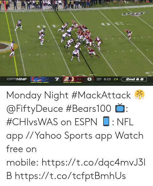 Espn, Memes, and Nfl: 200  7  ESFTMNF  1ST 8:20 24  2nd & 8  O-2  1-1 Monday Night #MackAttack ? @FiftyDeuce #Bears100  ?: #CHIvsWAS on ESPN ?: NFL app // Yahoo Sports app  Watch free on mobile: https://t.co/dqc4mvJ3lB https://t.co/tcfptBmhUs