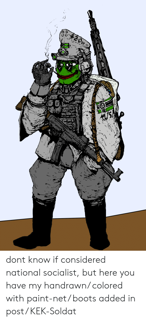 Boots, Paint, and Pepe: 200 dont know if considered national socialist, but here you have my handrawn/ colored with paint-net/ boots added in post/ KEK-Soldat