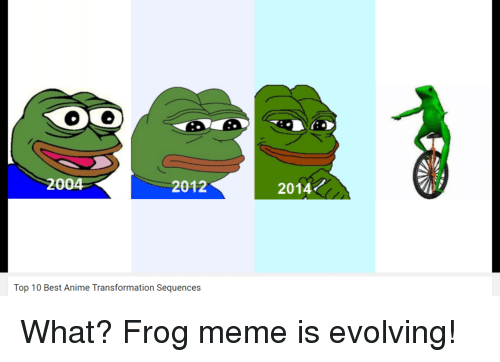 frog meme: 2004  2012  2014  Top 10 Best Anime Transformation Sequences <p>What? Frog meme is evolving!</p>