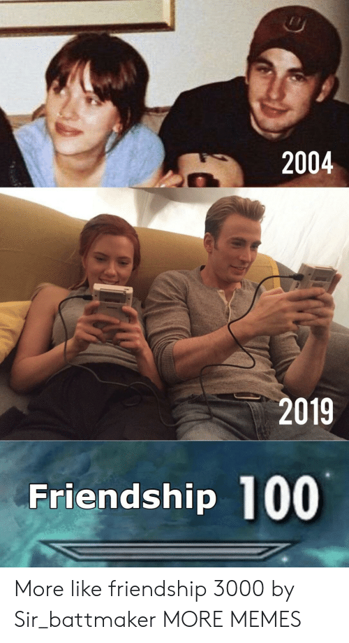 Dank, Memes, and Target: 2004  2019  Friendship 100 More like friendship 3000 by Sir_battmaker MORE MEMES