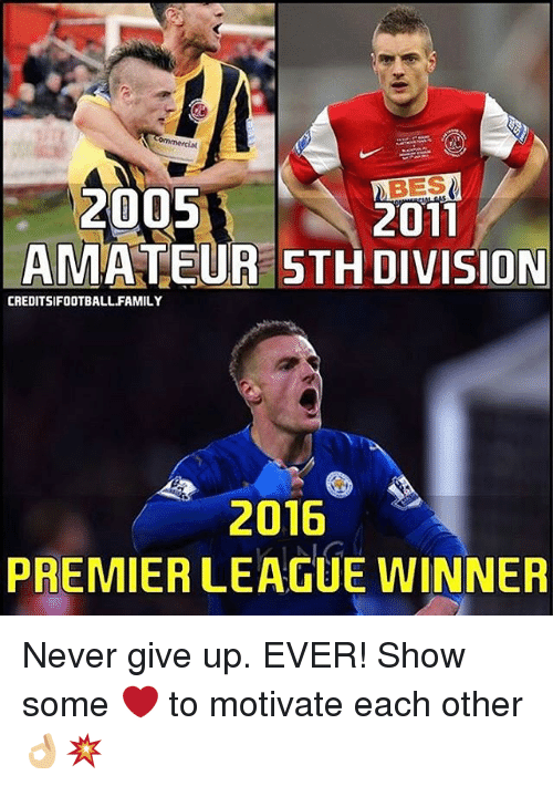 premiere league: 2005  2011  AMATEUR 5TH DIVISION  CREDITSIFOOTBALL FAMILY  2016  PREMIER LEAGUE WINNER Never give up. EVER! Show some ❤️ to motivate each other 👌🏼💥
