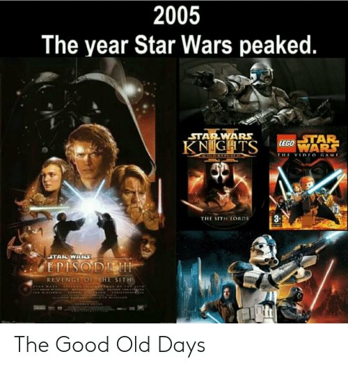Revenge, Sith, and Star Wars: 2005  The year Star Wars peaked.  STARWARS  STAR  8-  THE SITH LORDS  REVENGE OF THE SITH The Good Old Days