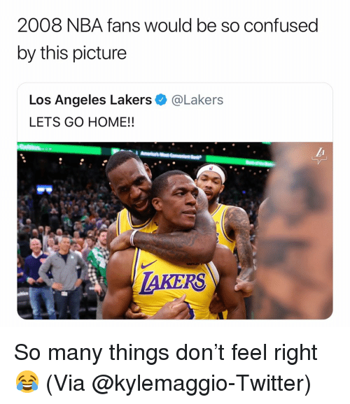 Basketball, Confused, and Los Angeles Lakers: 2008 NBA fans would be so confused  by this picture  Los Angeles Lakers e》 @Lakers  LETS GO HOME!!  TAKERS So many things don't feel right😂 (Via ‪@kylemaggio-Twitter)