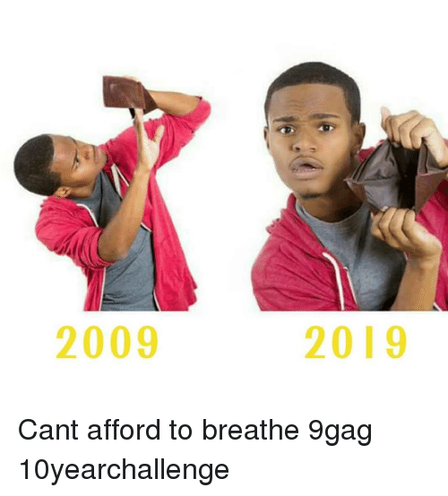 9gag, Memes, and 🤖: 2009  2019 Cant afford to breathe 9gag 10yearchallenge