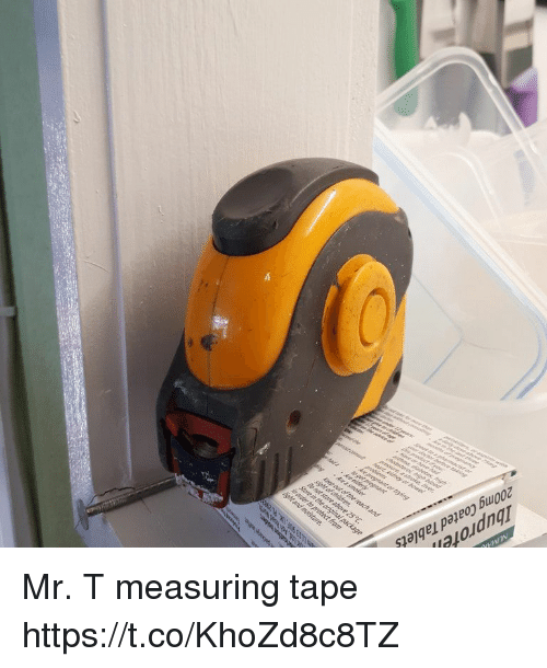 Mr T, Tablets, and Faces-In-Things: 200mg Coated Tablets Mr. T measuring tape https://t.co/KhoZd8c8TZ